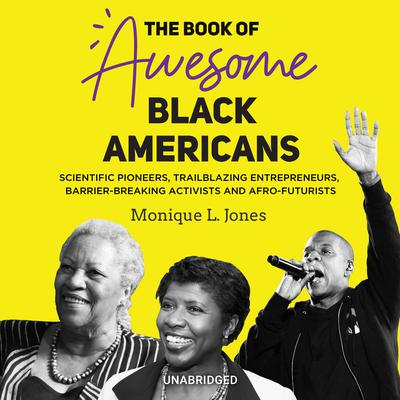 The Book of Awesome Black Americans: Scientific Pioneers, Trailblazing Entrepreneurs, Barrier-Breaking Activists, and Afro-Futurists Audiobook, by Monique L. Jones