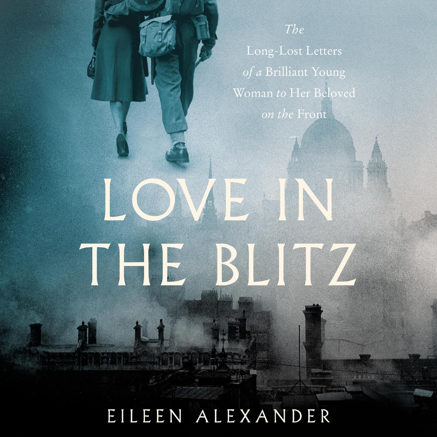 Printable Love in the Blitz: The Long-Lost Letters of a Brilliant Young Woman to Her Beloved on the Front Audiobook Cover Art