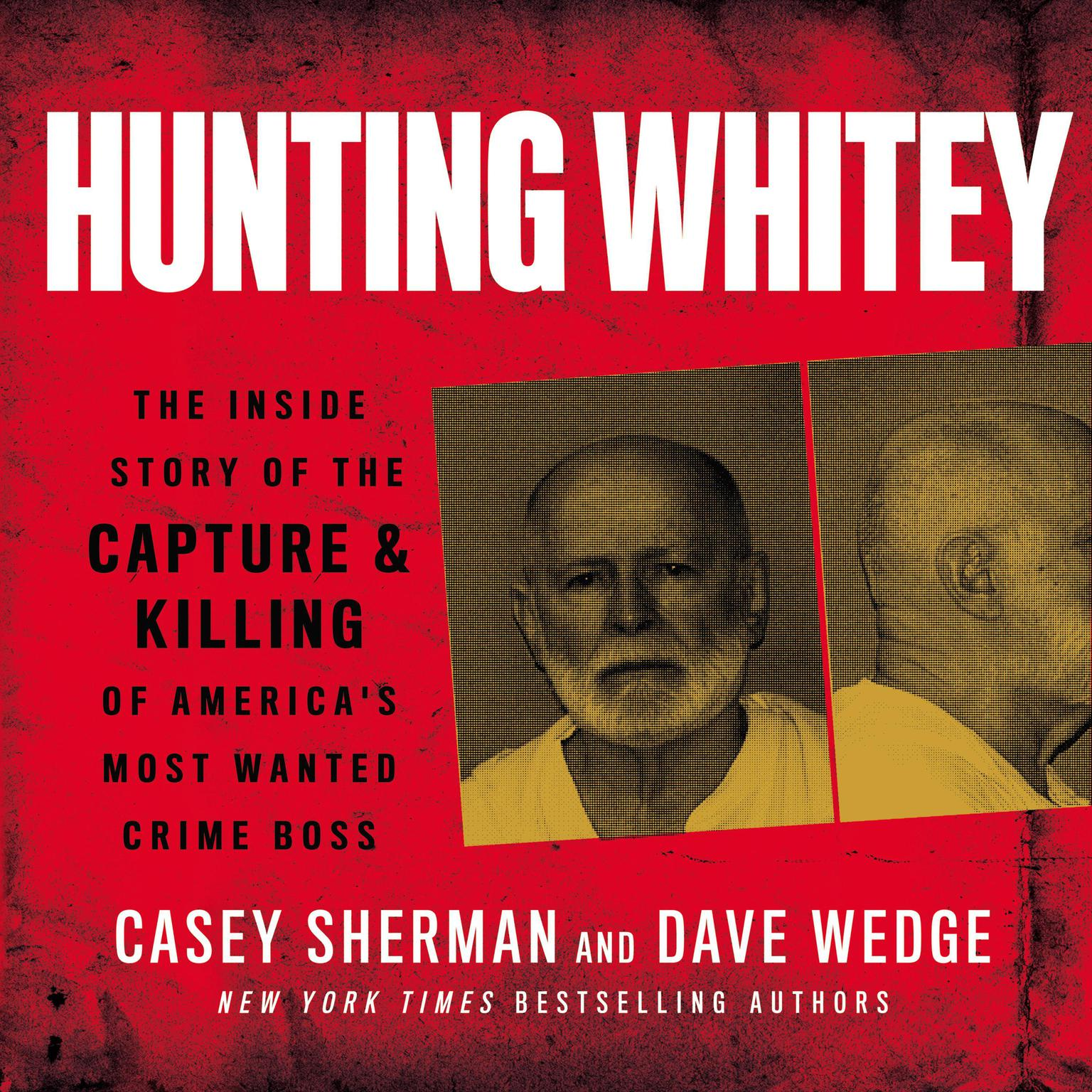 Printable Hunting Whitey: The Inside Story of the Capture & Killing of America's Most Wanted Crime Boss Audiobook Cover Art