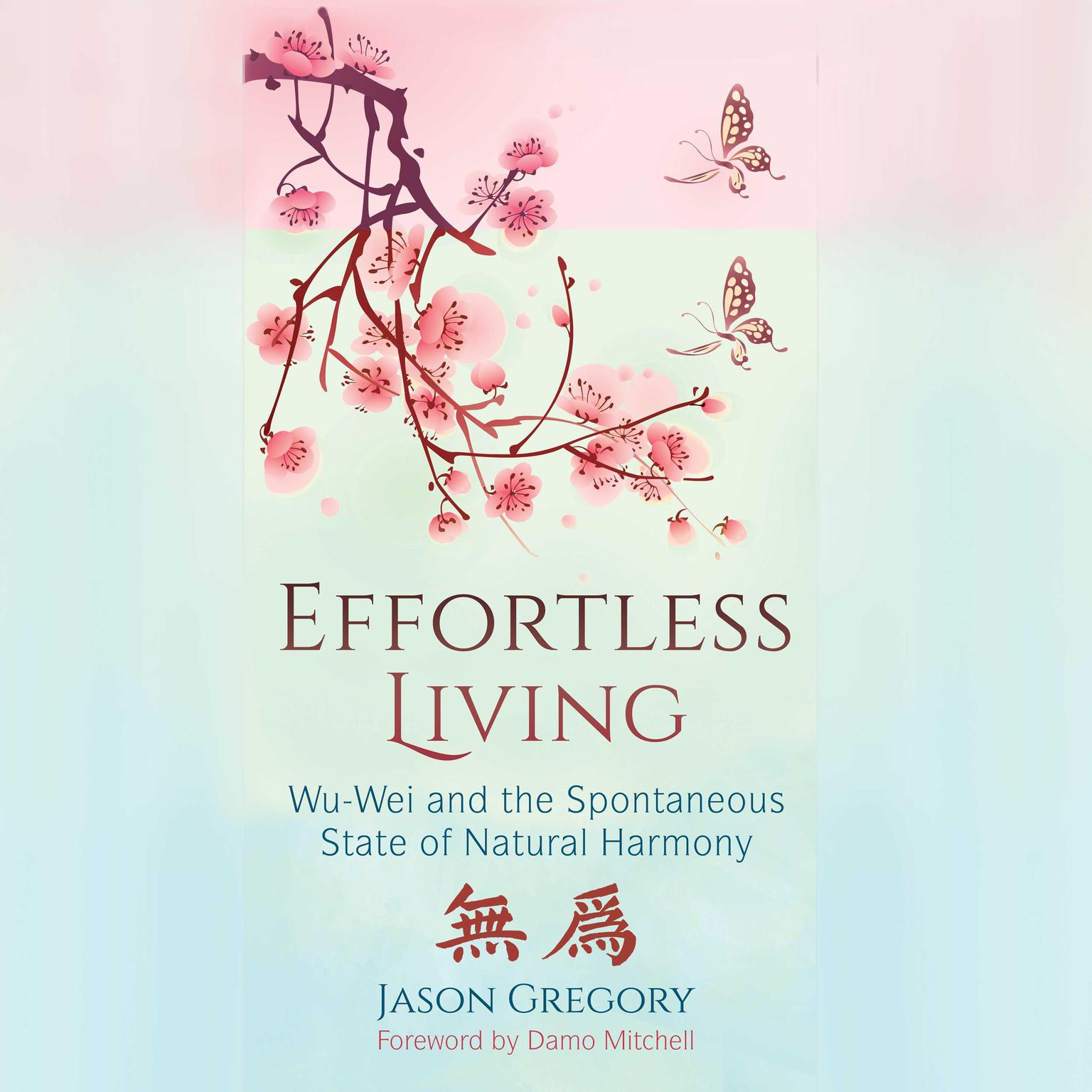 Printable Effortless Living: Wu-Wei and the Spontaneous State of Natural Harmony Audiobook Cover Art