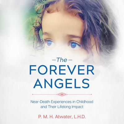 The Forever Angels: Near-Death Experiences in Childhood and Their Lifelong Impact Audiobook, by P. M. H. Atwater