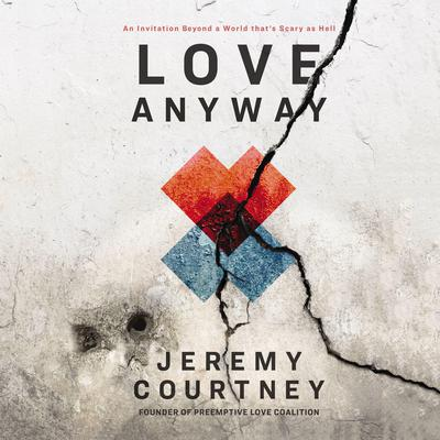 Love Anyway: An Invitation Beyond a World that's Scary as Hell Audiobook, by Jeremy Courtney