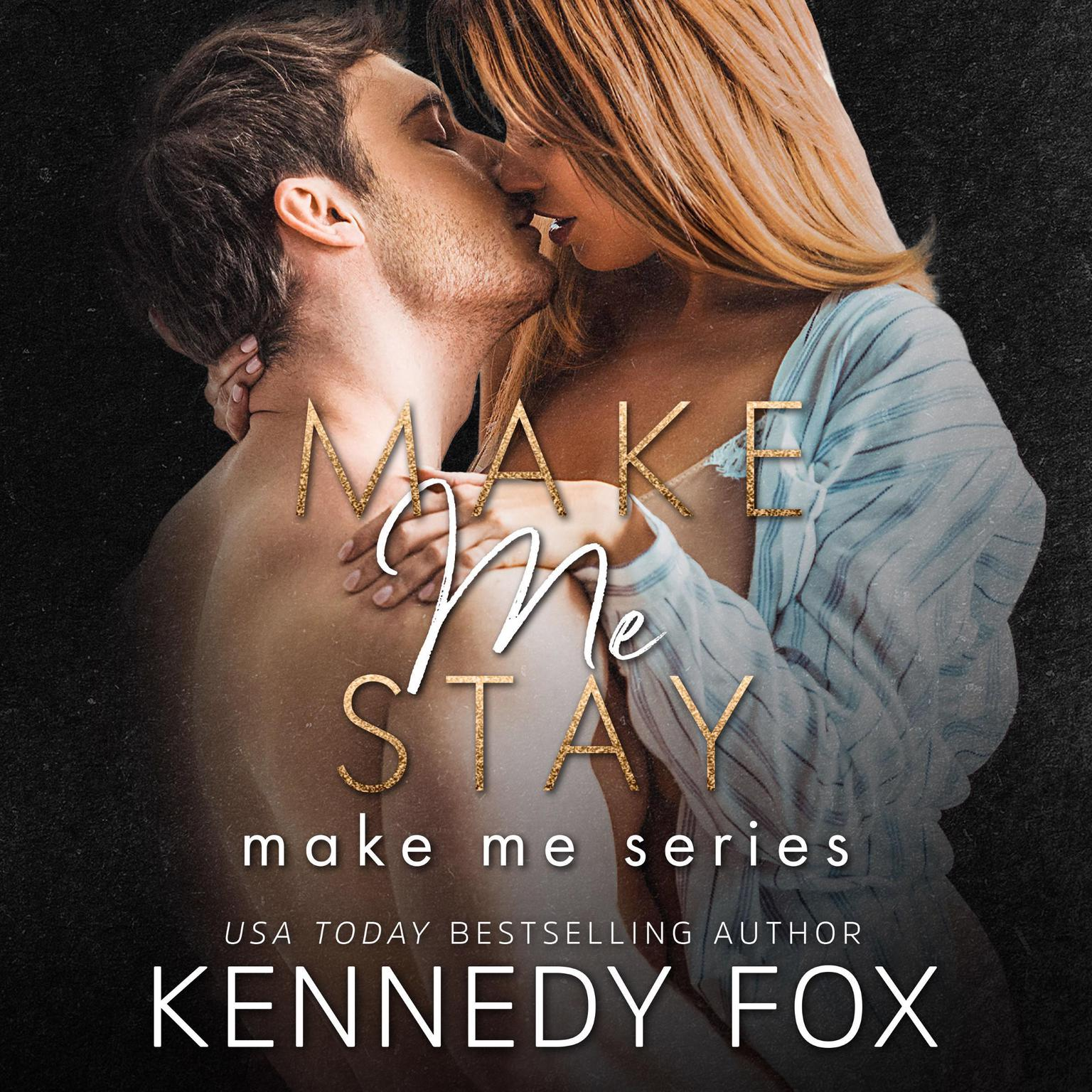 Make Me Stay (Make Me Series Book 3) Audiobook, by Kennedy Fox