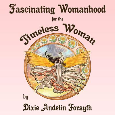 Fascinating Womanhood for the Timeless Woman Audiobook, by Dixie Andelin Forsyth