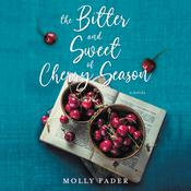 The Bitter and Sweet of Cherry Season: A Novel Audiobook, by Molly Fader