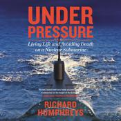Under Pressure: Living Life and Avoiding Death on a Nuclear Submarine Audiobook, by Richard Humphreys