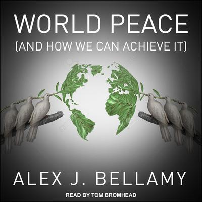 World Peace: (And How We Can Achieve It) Audiobook, by Alex J. Bellamy