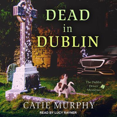 Dead in Dublin Audiobook, by Catie Murphy