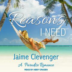 All the Reasons I Need: A Paradise Romance Audiobook, by Jaime Clevenger