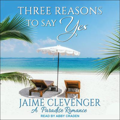 Three Reasons to Say Yes: A Paradise Romance Audiobook, by Jaime Clevenger