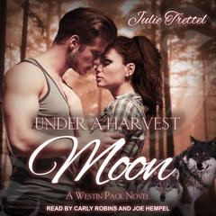 Under a Harvest Moon: A Westin Pack Prequel Audiobook, by Julie Trettel