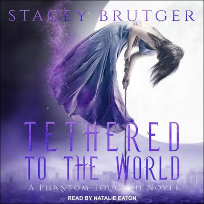Tethered to the World Audiobook, by Stacey Brutger