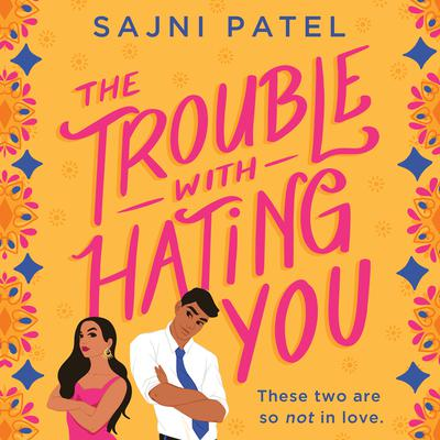 The Trouble with Hating You Audiobook, by Sajni Patel