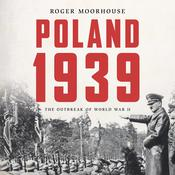 Poland 1939: The Outbreak of World War II Audiobook, by Roger Moorhouse