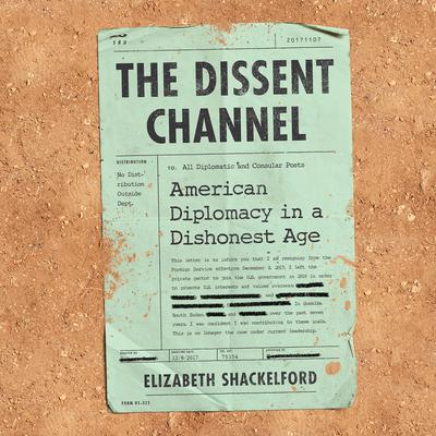 The Dissent Channel: American Diplomacy in a Dishonest Age Audiobook, by Elizabeth Shackelford