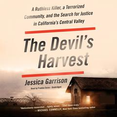 The Devil's Harvest: A Ruthless Killer, a Terrorized Community, and the Search for Justice in California's Central Valley Audiobook, by Jessica Garrison