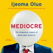 Mediocre: The Dangerous Legacy of White Male America Audiobook, by Ijeoma Oluo