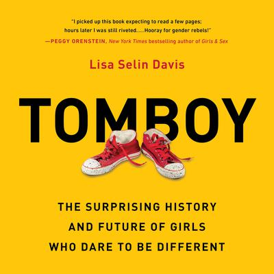 Tomboy: The Surprising History and Future of Girls Who Dare to Be Different Audiobook, by Lisa Selin Davis
