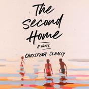 The Second Home: A Novel Audiobook, by Christina Clancy