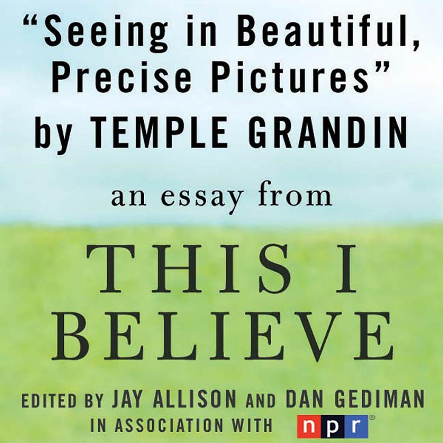Seeing in Beautiful, Precise Pictures: A This I Believe Essay Audiobook, by Temple Grandin