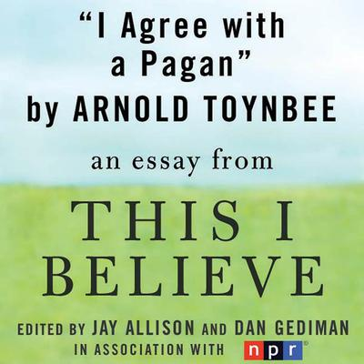 I Agree with a Pagan: A This I Believe Essay Audiobook, by Arnold Toynbee