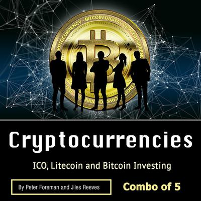 Cryptocurrencies: ICO, Litecoin and Bitcoin Investing Audiobook, by Jiles Reeves