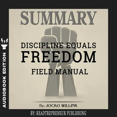 Summary of Discipline Equals Freedom: Field Manual by Jocko Willink Audiobook, by Readtrepreneur Publishing
