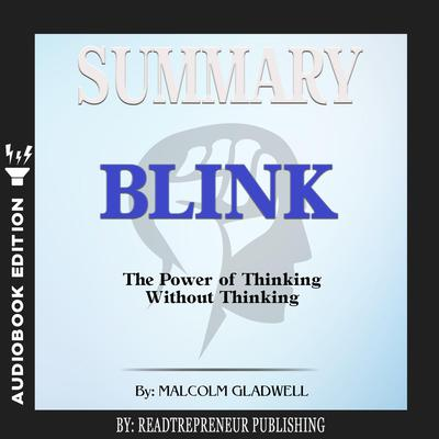 Summary of Blink: The Power of Thinking Without Thinking by Malcolm Gladwell Audiobook, by