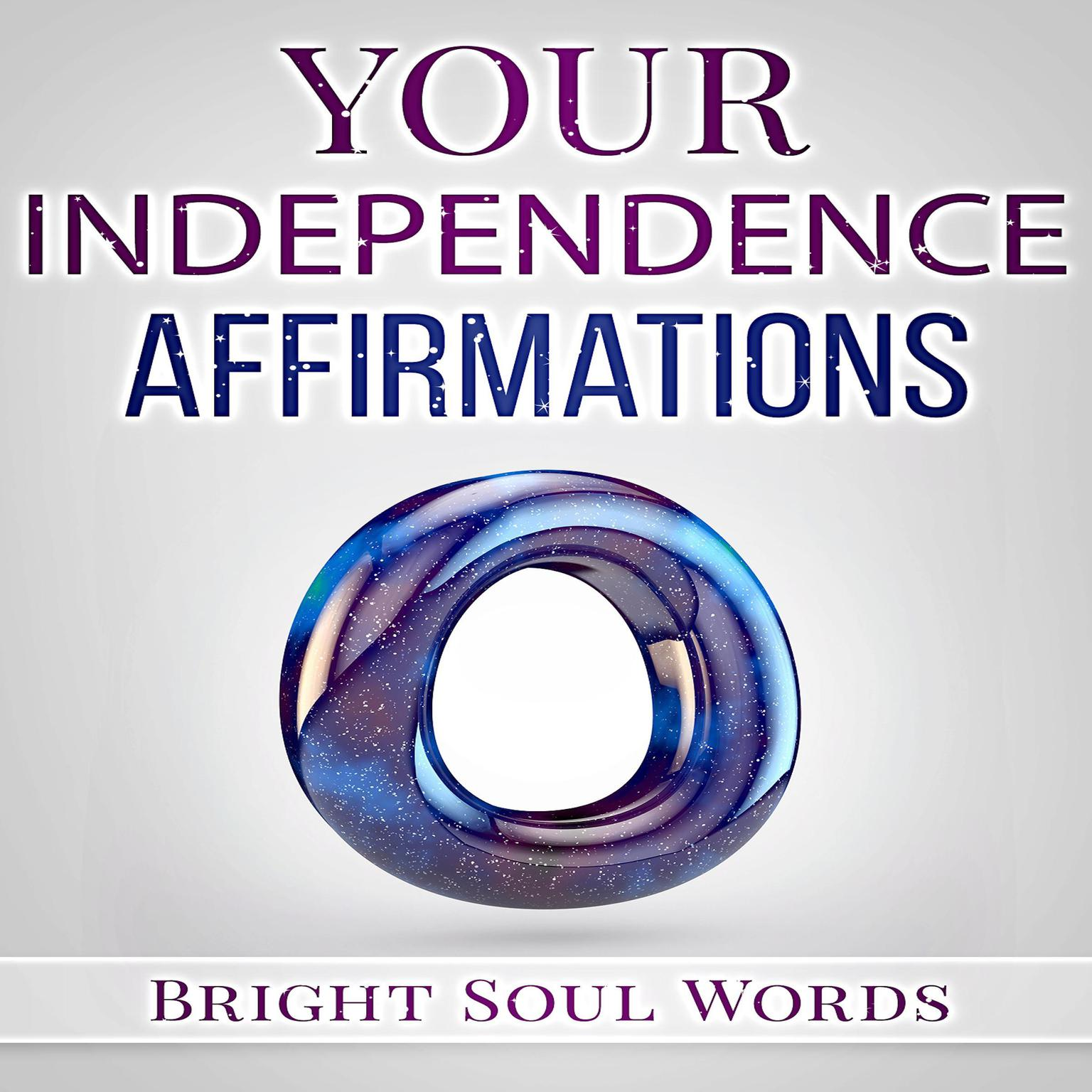 Your Independence Affirmations Audiobook, by Bright Soul Words