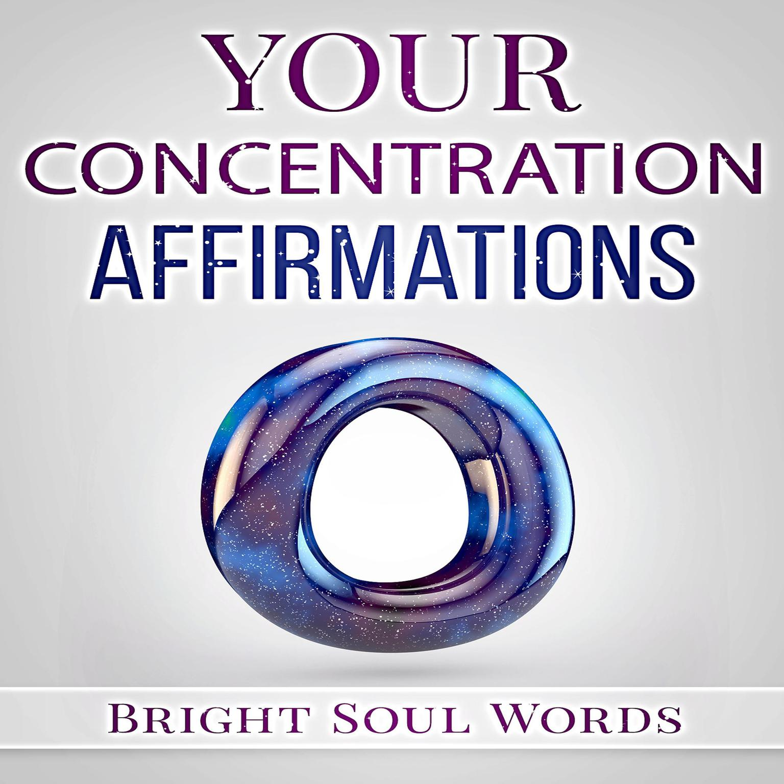 Your Concentration Affirmations Audiobook, by Bright Soul Words