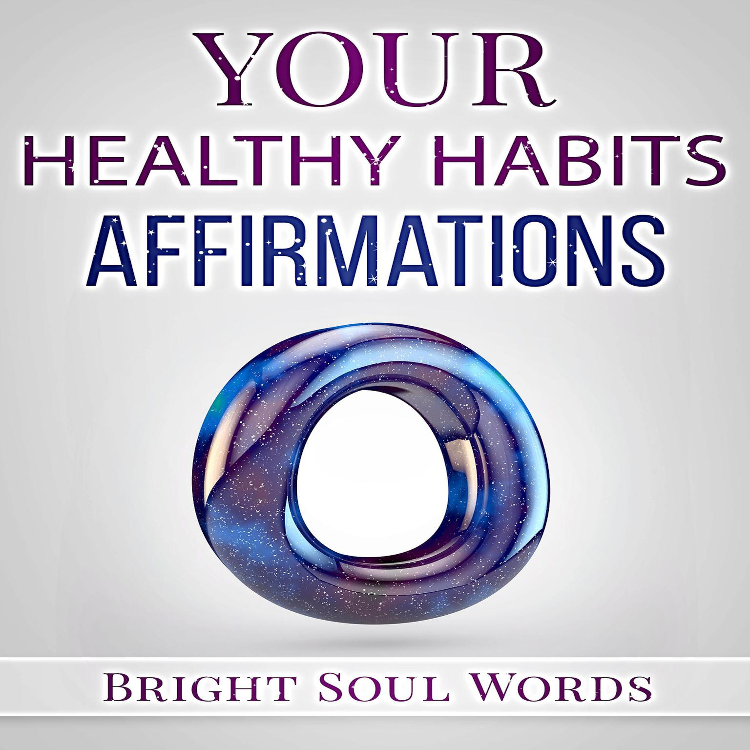 Your Healthy Habits Affirmations Audiobook, by Bright Soul Words