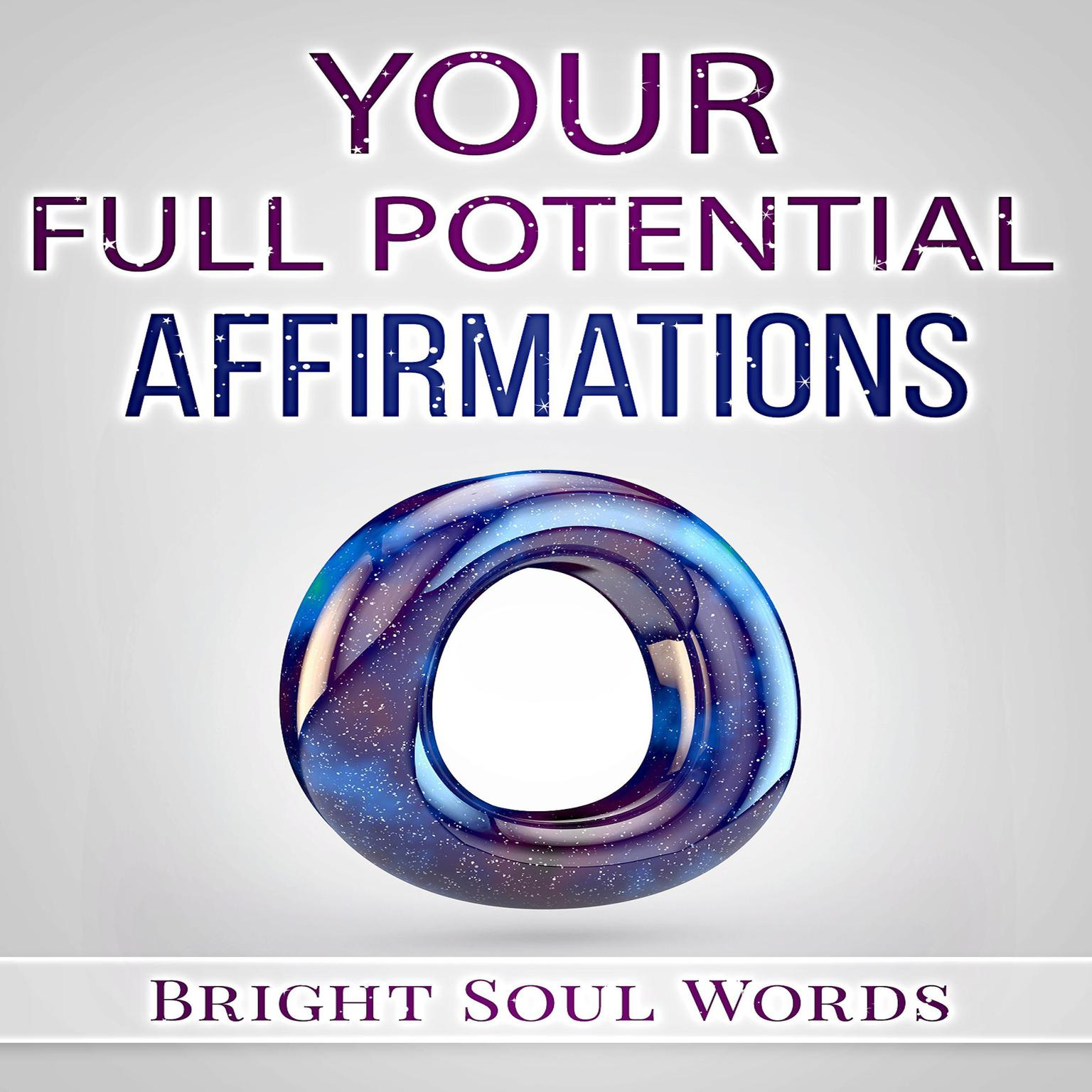 Your Full Potential Affirmations Audiobook, by Bright Soul Words