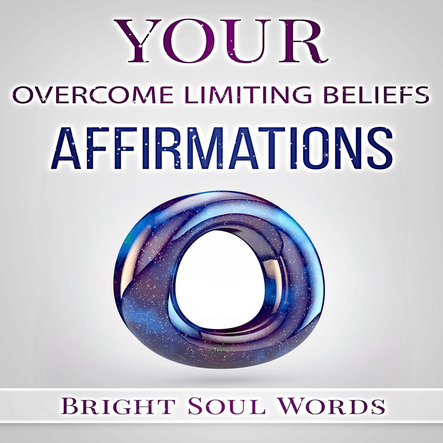 Your Overcome Limiting Beliefs Affirmations Audiobook, by Bright Soul Words