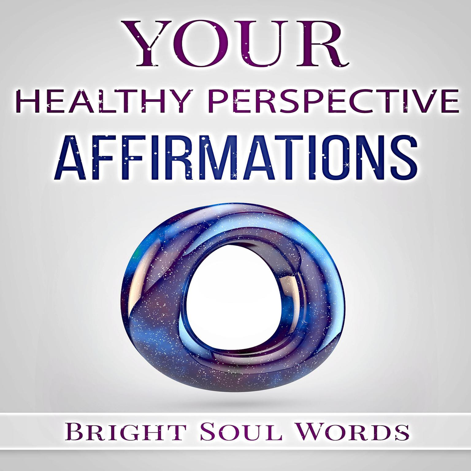 Your Healthy Perspective Affirmations Audiobook, by Bright Soul Words