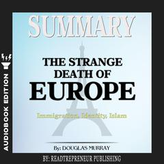 Summary of The Strange Death of Europe: Immigration, Identity, Islam by Douglas Murray Audiobook, by Readtrepreneur Publishing