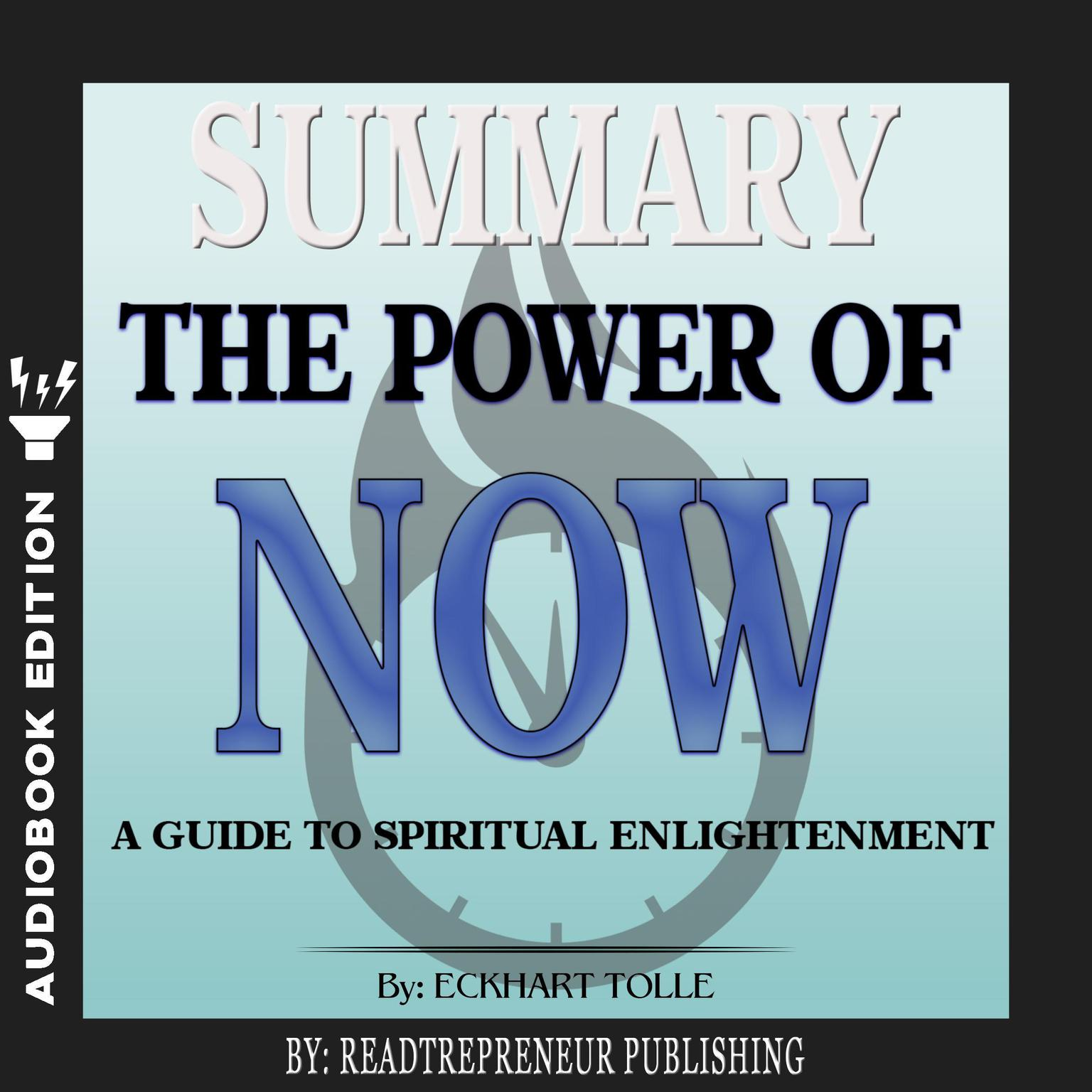 Printable Summary of The Power of Now: A Guide to Spiritual Enlightenment by Eckhart Tolle Audiobook Cover Art