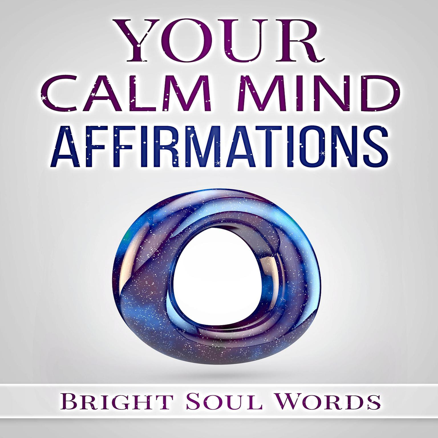 Your Calm Mind Affirmations Audiobook, by Bright Soul Words