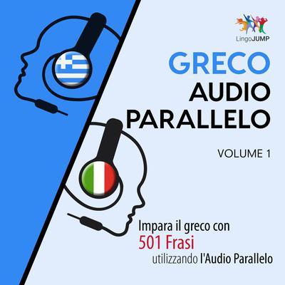 Audio Parallelo Greco—Impara il greco con 501 Frasi utilizzando l'Audio Parallelo—Volume 1 Audiobook, by