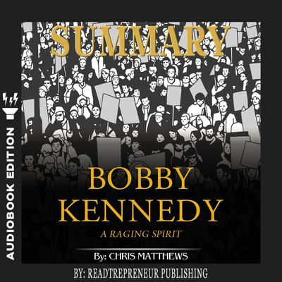 Summary of Bobby Kennedy: A Raging Spirit by Chris Matthews Audiobook, by Readtrepreneur Publishing