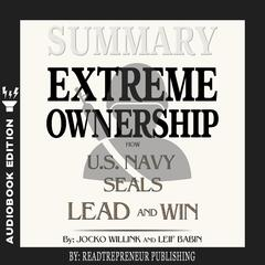 Summary of Extreme Ownership: How U.S. Navy SEALs Lead and Win by Jocko Willink & Leif Babin Audiobook, by Readtrepreneur Publishing