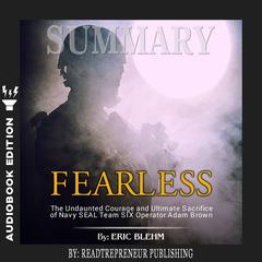 Summary of Fearless: The Undaunted Courage and Ultimate Sacrifice of Navy SEAL Team SIX Operator Adam Brown by Eric Blehm Audiobook, by Readtrepreneur Publishing