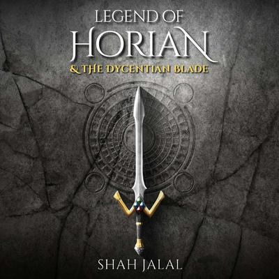 Legend of Horian and the Dycentian Blade Audiobook, by Shah Jalal