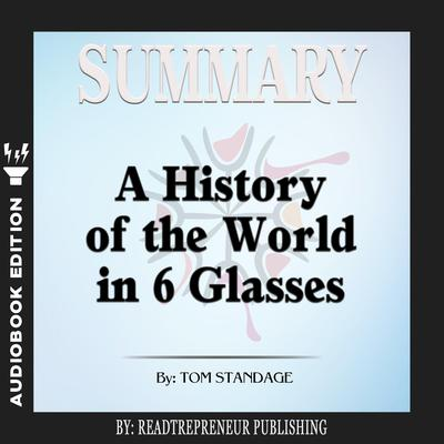 Summary of A History of the World in 6 Glasses by Tom Standage Audiobook, by Readtrepreneur Publishing