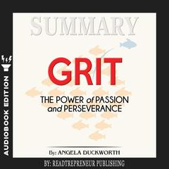 Summary of Grit: The Power of Passion and Perseverance by Angela Duckworth Audiobook, by Readtrepreneur Publishing