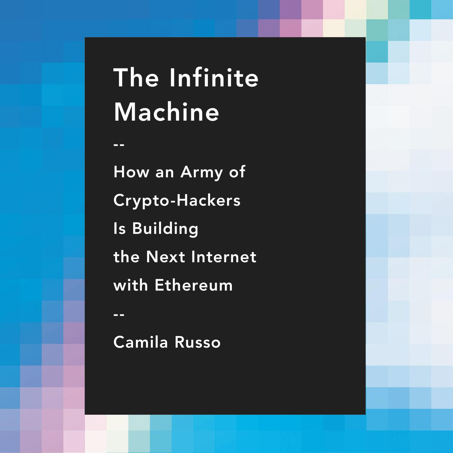 Printable The Infinite Machine: How an Army of Crypto-hackers Is Building the Next Internet with Ethereum Audiobook Cover Art