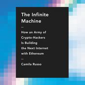 The Infinite Machine: How an Army of Crypto-hackers Is Building the Next Internet with Ethereum Audiobook, by Camila Russo