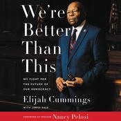 We're Better Than This: My Fight for the Future of Our Democracy Audiobook, by Elijah Cummings, James Dale