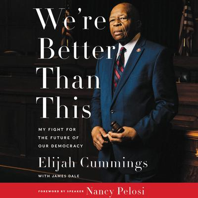 Were Better Than This: My Fight for the Future of Our Democracy Audiobook, by Elijah Cummings