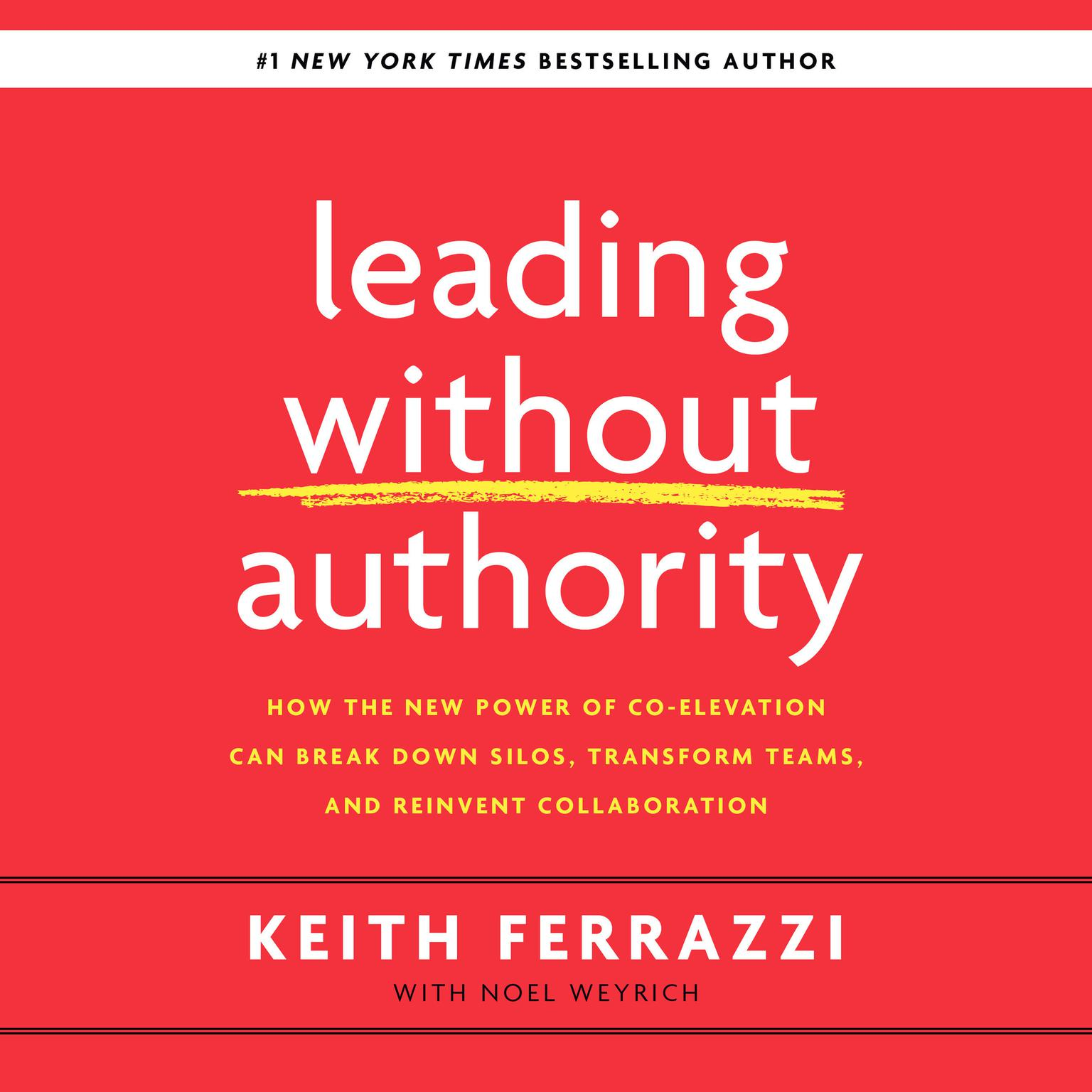 Printable Leading without Authority: How the New Power of Co-Elevation Can Break Down Silos, Transform Teams, and Reinvent Collaboration Audiobook Cover Art