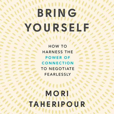 Bring Yourself: How to Harness the Power of Connection to Negotiate Fearlessly Audiobook, by
